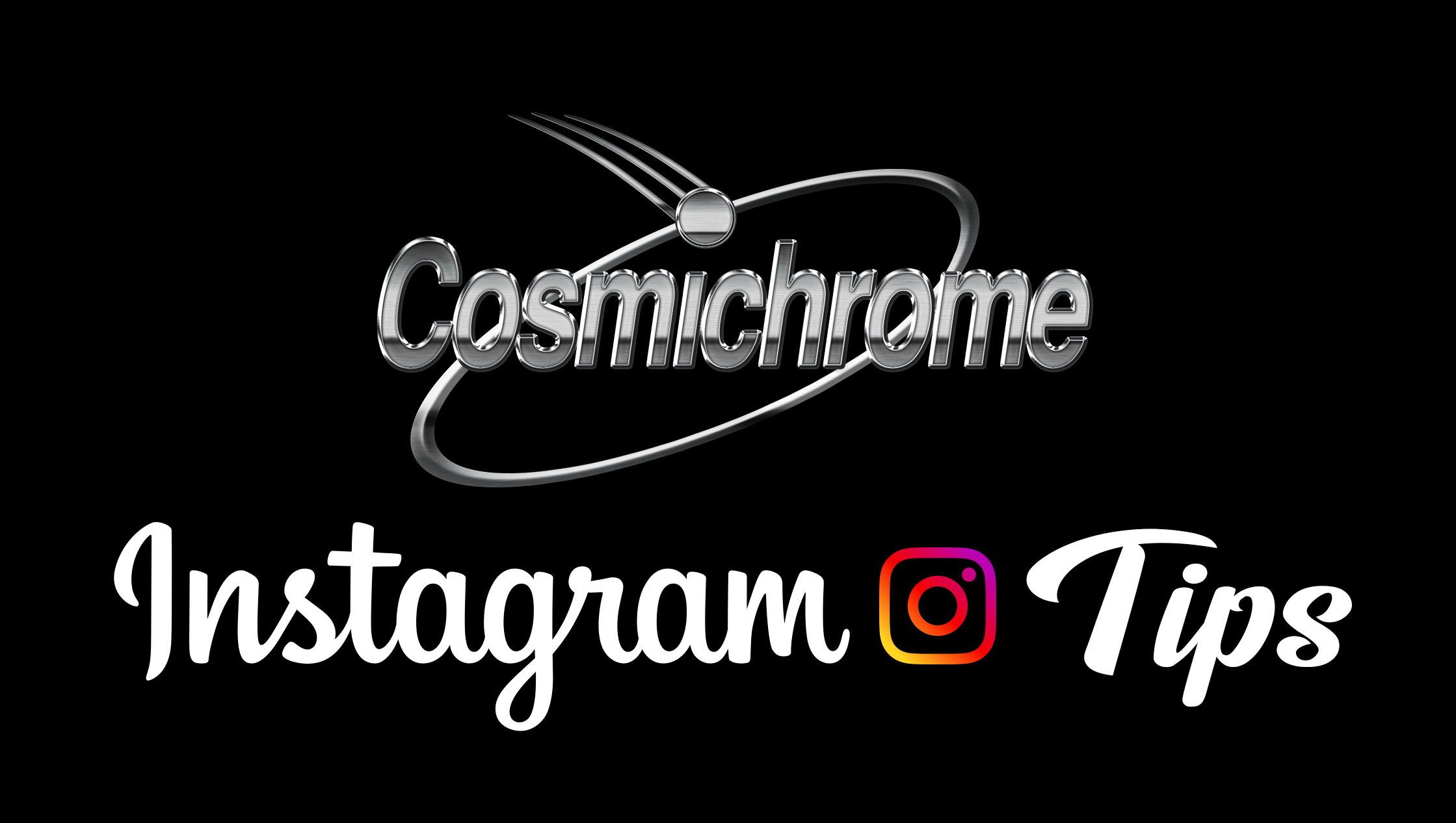 Cosmichrome Instagram Tips